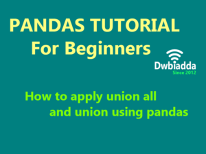 how to apply union all and union using python pandas