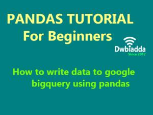 how to write data to google bigquery using python pandas